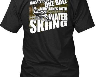 Mine Takes Both Water Skiing T Shirt, Being A Skier T Shirt