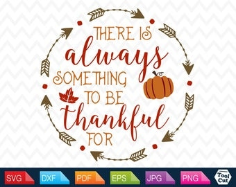 Thanksgiving Quotes Svg Fall Svg There Is Always Something To Be thankful For Svg Thanksgiving Wreath Svg Silhouette Svg Dxf Cricut Files