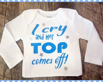 I Cry And Her Top Comes Off, Funny Onesie, Baby Boy Onesie Cute Baby Shower Gift