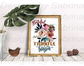Grateful-Thankful-Blessed-Wall Art-Flowers-Note Cards-Printable-Flower Digital Art-Floral Art-Printable Floral-Thanksgiving-New Home-Family