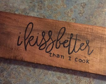 I kiss better than I cook sign, kitchen sign, rustic kitchen, country kitchen, farmhouse, rustic sign, country sign, shabby chic,
