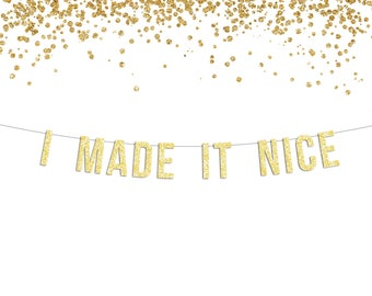 "Gold or Silver Glitter ""I Made It Nice"" Banner / Real Housewives of New York City / RHONYC / Dorinda Medley Inspired / Party Decor"