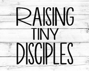 Raising Tiny Disciples SVG - PNG, Religious Svg, Mom Svg, Bible Quote Svg, Faith Svg, Cricut Svg, Cut File, Cricut, Silhouette
