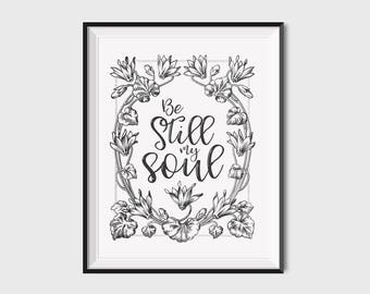 Be Still My Soul Print, Be Still My Soul Printable Be Still My Soul Art Print, Be Still My Soul Poster, Be Still My Soul Wall Art Floral