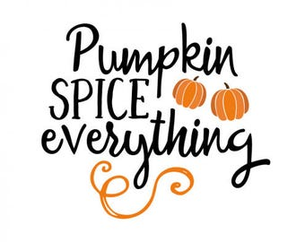 Pumpkin Spice Everything .svg file for Cricut or silhouette