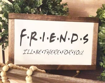 Friends Wood Signs, Best Friends, Farmhouse style, I'll be there for you, Home Decor, Rustic Decor, Wood signs
