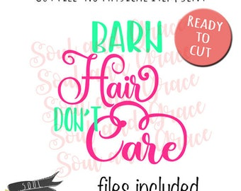 Barn Hair Don't Care- INSTANT DOWNLOAD - CUT File