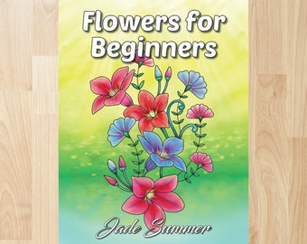 Flowers for Beginners by Jade Summer (Coloring Books, Coloring Pages, Adult Coloring Books, Adult Coloring Pages, Coloring Books for Adults)