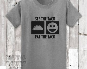 See The Taco Eat The Taco T-shirt