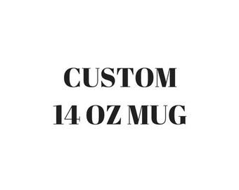 CUSTOM-14 oz Mug-design yourself-fonts-colors