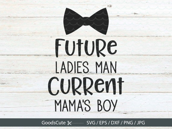 Future Ladies Man Current Mama S Boy Svg Baby Onesie Cute