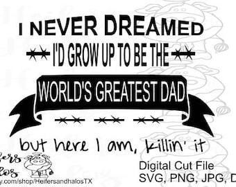 I never dreamed i'd grow up to be the world's greatest dad SVG/PNG cut ile- father's day svg, Christmas design for t-shirts, decals, yeti