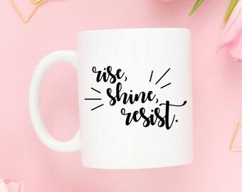 Rise Shine Resist Coffee Mug | Nevertheless She Persisted | Gift for Her | Nasty Woman Mug | Female Empowerment Mug | Resistance | Boss Lady