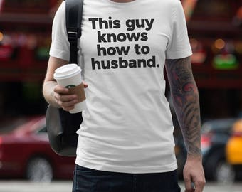 This Guy Knows How To Husband, Husband Shirt, Hubby Shirt, Funny Husband Shirts, Hubby T-Shirts, Hubby Tee, Hubby Clothing Hubby T Shirts