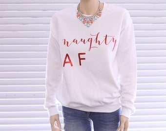 Christmas Sweatshirt, Christmas Sweater, Gift For Her, Naughtly AF Shirt, Christmas Gift, Christmas Shirts, Christmas Party, Party Shirts