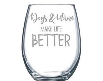 Dogs and Wine Make Life Better Funny Laser Etched Stemless Wine Glass - Perfect Gift  - 15oz