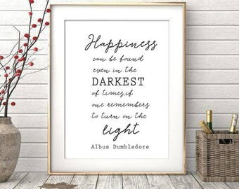 happiness can be found in the darkest of place / albus dumbledore quote / harry potter quotes / remember to turn on the light / potter fan
