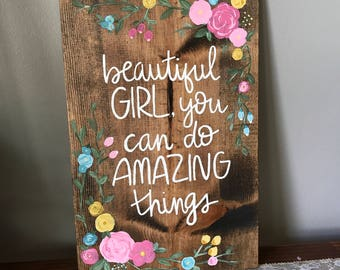 Beautiful girl, you can do amazing things,  Handlettered/Handpainted Wooden Sign