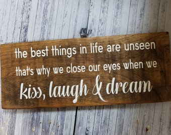 The Best Things In Life are Unseen That's Why We Close Our Eyes When We Kiss Laugh Dream Rustic Wood Sign Home Decor Distressed Wood Sign