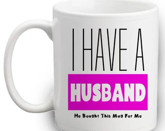 I Have A Husband Mug - Gifts For Wife - Wedding Gifts - Anniversary - Funny Mugs