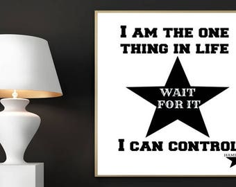Hamilton Digital Print, I am the one thing in life I can control, Wait For It, Hamilton Musical, Alexander Hamilton, Hamilton Broadway