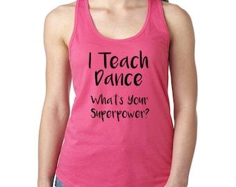I Teach Dance Tank Top, What's Your Superpower Tank Top, Funny Dance Teacher Shirt, Dance Tank Top, Dancer Tank Top, Choreographer Shirt