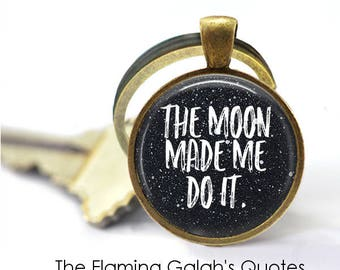 The Moon Made Me Do It Key Ring • Boho • Gypsy Moon • Moon Goddess • Mantra • Celestial Gift • Gift Under 20 • Made in Australia (K363)