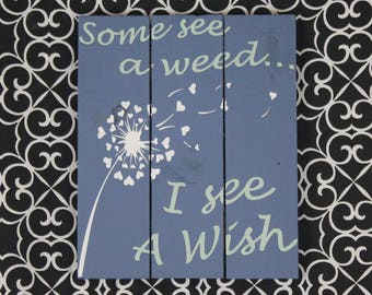 Pallet Art - Some see a weed... I see a wish Pallet wood sign hand painted