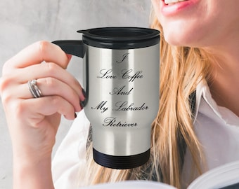 "Unique Gift Idea for a Classy Person - Stainless Steel Travel Mug! ""I Love Coffee and My Labrador Retriever"""