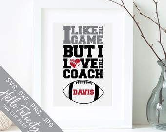 Football Svg, I Like the Game But I Love the Coach Svg, Coach Svg, Dxf, Jpg, Svg files for Cricut, Svg files for Silhouette, Vector Clip Art