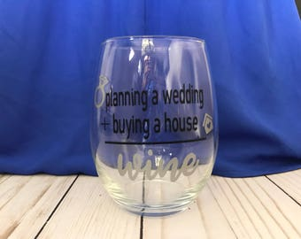 Wedding planning, House hunting, stressed funny wine glass for new homeowners and bride to be!