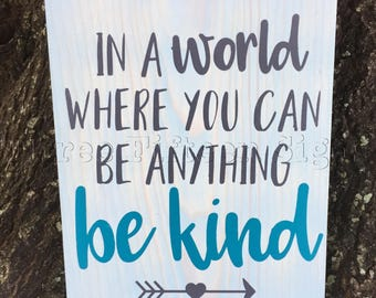 In a world where you can be anything be kind, be kind sign, kindness, wooden sign, painted sign, spread kindness, stained sign, wooden decor