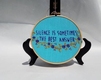 Silence is sometimes the best answer-hand embroidered hoop art.