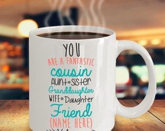 Custom Mug for Cousin Aunt Sister Daughter Granddaughter Wife Friend - You Are Fantastic - We Love You - 11oz 15oz ceramic coffee mug