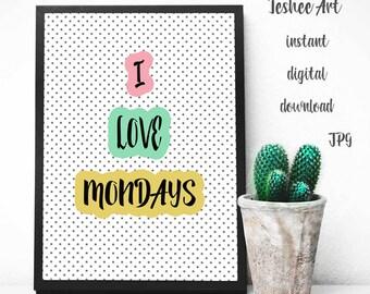 Printable art, Digital print, I love mondays, Typography quote, Wall art, Home decor, Wall decor, Motivation quote