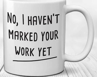 No I Haven't Marked Your Work: Teacher Lecturer Work Mug