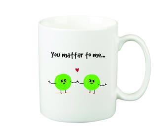 You Mattar To Me Mug
