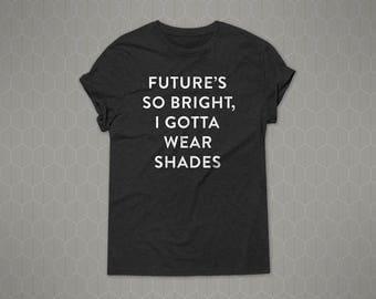 Future's So Bright I Gotta Wear Shades Shirt // Funny Tee // Song Lyric Shirt // Graduation Gift // Graduation T-shirt