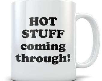 Hot Stuff Mug - Funny Coffee Mug for Home or Office - Hot Stuff Coming Through!