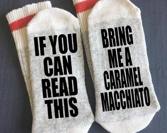 Caramel Macchiato - Bring me Socks - If You Can Read This Bring me a Caramel Macchiato - Gifts - Starbucks Gifts -Coffee Gifts-Novelty Socks