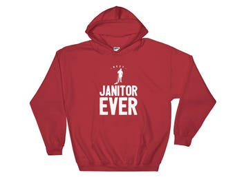 Best Janitor Ever Funny Unique Hooded Sweatshirt