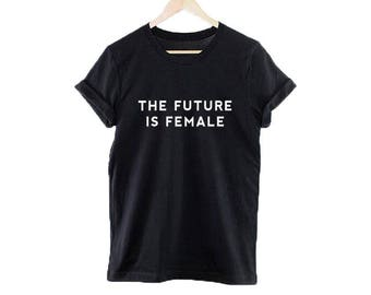 The Future Is Female T-Shirt (3) Colors Available In Ladies & Unisex Sizes