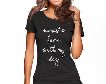 Namaste home with my dog shirt for women fashion teen girls womens gifts ladies quotes animal bed shirt Funny Dog shirt Stay at Home Dog Mom