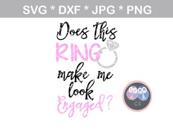 Ring make me look engaged, Wedding, svg, dxf, png, jpg digital cut file for cutting machines, personal, commercial, Silhouette Cameo, Cricut