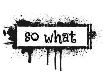 So What attitude art, who cares
