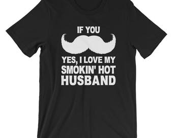 If You Mustache Yes I Love My Smokin' Hot Husband  TShirt, Funny Valentines Day Gift Idea for Wife from Husband