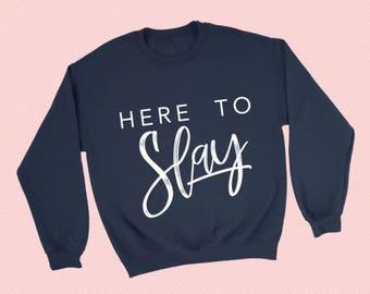 New!  Here To Slay -  Crewneck Sweatshirt