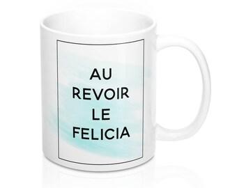 Bye Felicia Mug, Coffee Mug, Funny Mug, Funny Coffee Mug, Gift For Her, Bye Felicia Cup, Coffee Cup, Quote Mug, Birthday Gift Bye, Felicia
