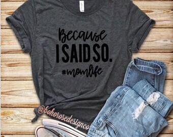 Mom life shirt- cute moms shirt- because i said so