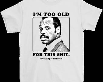 Lethal Weapon Roger Murtaugh Birthday Gift T Funny Gag Tshirt. Perfect Gift Idea for Dad, Uncle, Brother. 40th, 45th, 50th, 60th, 70th Bday